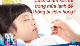 Cách chăm sóc trẻ trong mùa lạnh để không bị viêm họng?