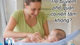 Trẻ bị viêm phế quản có nên tắm không?