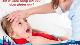 Bé bị viêm họng sốt cao, cách chăm sóc?